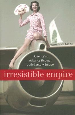 Irresistible Empire By De Grazia, Victoria