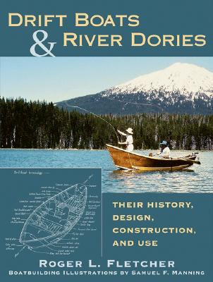 Drift Boats and River Dories By Fletcher, Rodger L./ Manning, Samuel F. (ILT)