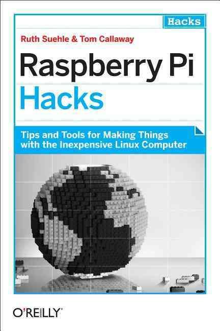 Raspberry Pi Hacks By Suehle, Ruth/ Callaway, Tom